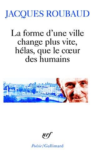 La forme d'une ville change plus vite, hélas, que le cœur des humains: Cent cinquante poèmes (1991-1998)
