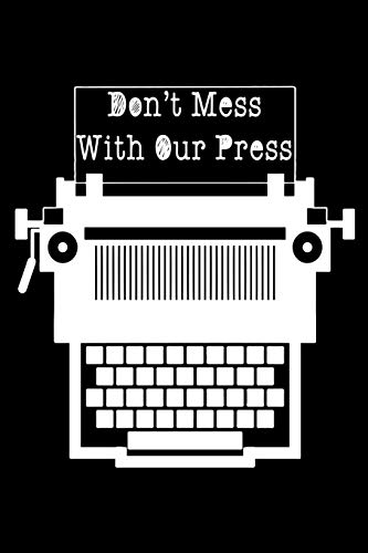 Don't Mess With Our Press: Perfect Little Cornell Notes Journal For Liberal Progressive Political Volunteers , Canvassers , Organizers , Phone Banks ... Wing Family at Thanksgiving or Christmas