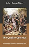 The Quaker Colonies: A Chronicle of the Proprietors of the Delaware by Fisher