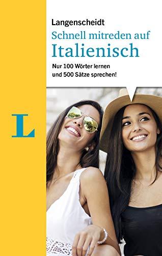 Langenscheidt Schnell mitreden auf Italienisch: 100 Wörter lernen, 500 Sätze sprechen: Nur 100 Wörter lernen und 500...
