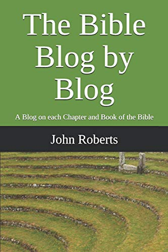 The Bible Blog by Blog: A Blog on each Chapter and Book of the Bible