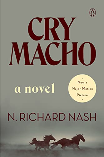 Cry Macho: A Novel by [N. Richard Nash]