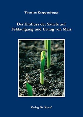 Der Einfluss der Sätiefe auf Feldaufgang und Ertrag von Mais (Schriftenreihe Agrarwissenschaftliche Forschungsergebnisse)