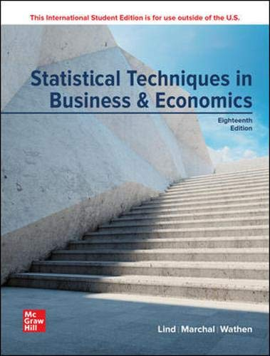 Compare Textbook Prices for Statistical Techniques in Business and Economics 18 Edition ISBN 9781260570489 by Lind, Douglas,Marchal, William,Wathen, Samuel