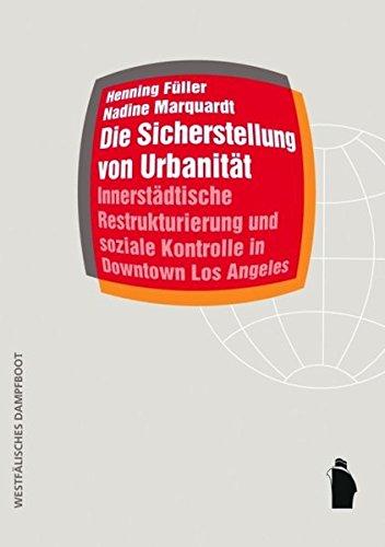 Die Sicherstellung von Urbanität: Innerstädtische Restrukturierung und soziale Kontrolle in Downtown Los Angeles (Raumproduktionen: Theorie und gesellschaftliche Praxis)