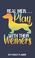 Real Man Play With Their Weiners 2021 Pocket Planner: & Calendar Schedule From Jan to Dec Personalized Pocket Planner With Phone Book, Password Log and Notebook Gift For