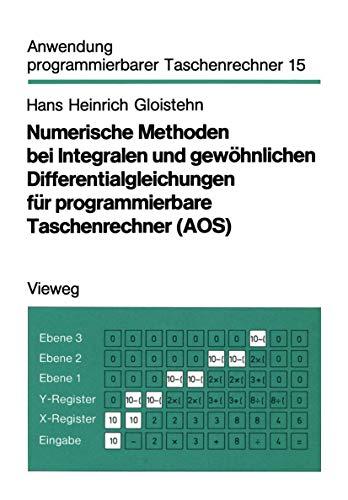 Numerische Methoden bei Integralen und gewöhnlichen Differentialgleichungen für programmierbare Taschenrechner (Aos) (Anwendung programmierbarer Taschenrechner, Band 15)