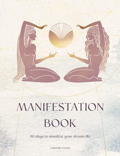 Manifestation Book, 90 days to manifest your dream life: Get everything you want with this manifesta