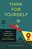 Think for Yourself: Restoring Common Sense in an Age of Experts and Artificial Intelligence