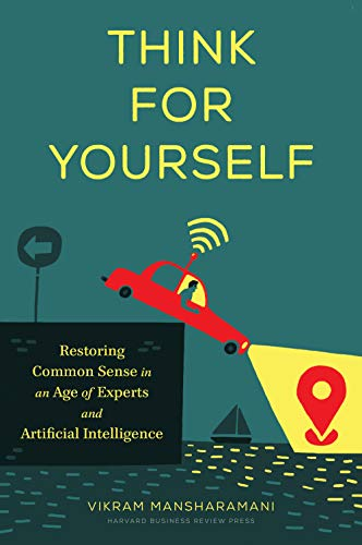 Compare Textbook Prices for Think for Yourself: Restoring Common Sense in an Age of Experts and Artificial Intelligence  ISBN 9781633699212 by Mansharamani, Vikram