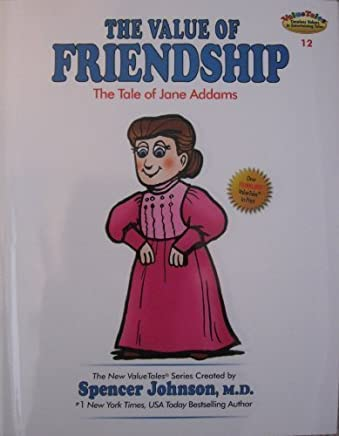 The Value of Friendship:The Tale of Jane Addams (The New ValueTales Series, Volume 12) by M.D. Spencer Johnson (2007-01-01)