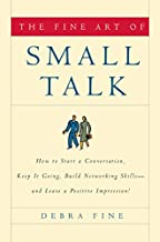 The Fine Art of Small Talk: How To Start a Conversation, Keep It Going, Build Networking Skills -- and Leave a Positive Im...