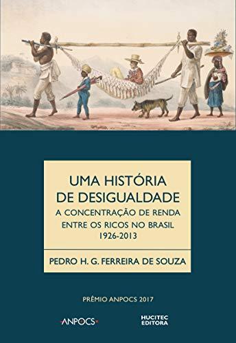Uma história da desigualdade: a concentração de renda entre os ricos no Brasil (1926-2013)