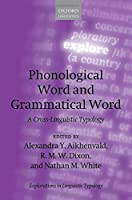Phonological Word and Grammatical Word: A Cross-Linguistic Typology (Explorations in Linguistic Typology)