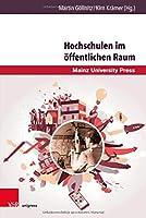 Hochschulen Im Offentlichen Raum: Historiographische Und Systematische Perspektiven Auf Ein Beziehungsgeflecht (Beitrage Zur Geschichte der Universitat Mainz)