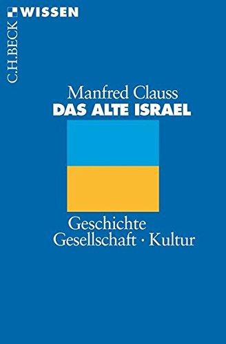 Das alte Israel: Geschichte, Gesellschaft, Kultur