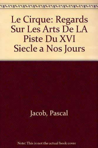Le Cirque: Regards Sur Les Arts De LA Piste Du XVI Siecle a Nos Jours: Regard sur les arts de la piste du XVIe siècle à nos jours (Beaux livres)