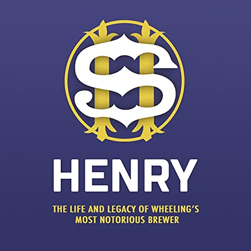 Henry - The life and legacy of Wheeling's most notorious brewer Podcast By Wheeling Heritage Media cover art