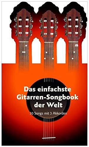 Das einfachste Gitarren-Songbook der Welt Gitarre: 30 Songs mit 3 Akkorden