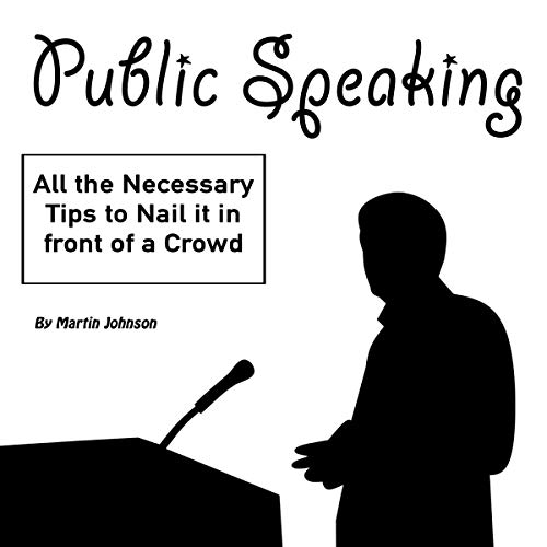 Public Speaking: All the Necessary Tips to Nail It in Front of a Crowd                   By:                                                                                                                                 Martin Johnson                               Narrated by:                                                                                                                                 Eric LaCord                      Length: 46 mins     13 ratings     Overall 4.5