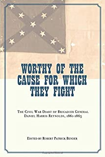 Worthy of the Cause for Which They Fight: The Civil War Diary of Brigadier General Daniel Harris Reynolds, 1861-1865 (Civil War in the West) (The Civil War in the West)