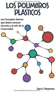 Los Polímeros Plásticos: Los Conceptos Básicos que debes conocer durante y al salir de la Universidad (Spanish Edition)