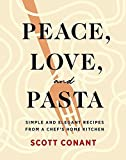 Peace, Love, and Pasta: Simple and Elegant Recipes from a Chef's Home Kitchen