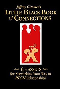 Jeffrey Gitomer's Little Black Book of Connections: 6.5 ASSETS for networking your way to RICH relationships (Jeffrey Gitomer's Little Book Series) by [Jeffrey Gitomer, Jessica McDougall, Rachel Russotto]