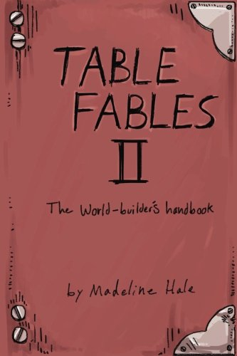 Table Fables II: The World-Builder's Handbook