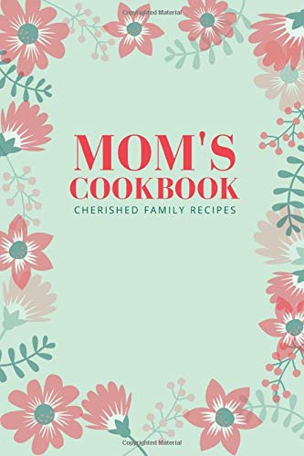 Mom's Cookbook: Cherished Family Recipes, Blank Recipe Journal (Gifts for Mom)