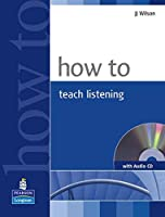 How to Teach Listening (with Audio CD) (Teacher References)
