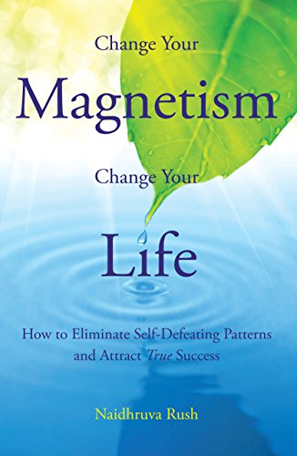 Change Your Magnetism, Change Your Life: How to Eliminate Self-Defeating Patterns and Attract True Success (English Edition)