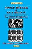 ADOLF HITLER & EVA BRAUN – LA FUGA SEGRETA -: Ecco l'intera e unica reale verità