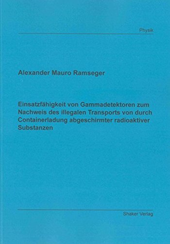 Einsatzfähigkeit von Gammadetektoren zum Nachweis des illegalen Transports von durch Containerladung abgeschirmter radioaktiver Substanzen (Berichte aus der Physik)