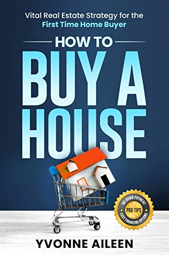 Compare Textbook Prices for How to Buy a House: Vital Real Estate Strategy for the First Time Home Buyer  ISBN 9781736910504 by Aileen, Yvonne