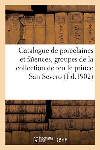 Catalogue de porcelaines et faïences anciennes, groupes et figurines, biscuits, meubles anciens: de la collection de feu le prince San Severo