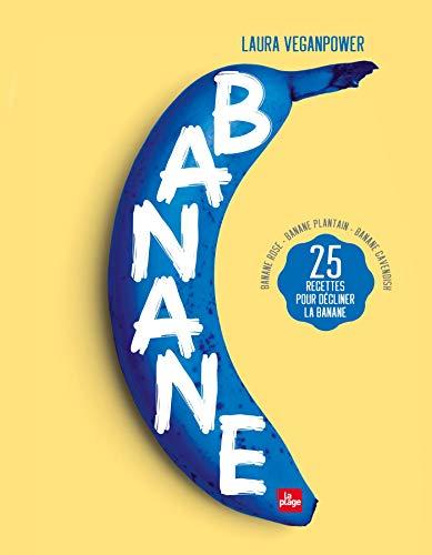 Banane : 25 recettes pour décliner la banane - Banane rose - Banane plantain - Banane Cavendish