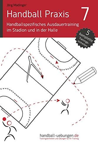 Handball Praxis 7 - Handballspezifisches Ausdauertraining im Stadion und in der Halle