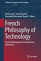 French Philosophy of Technology: Classical Readings and Contemporary Approaches (Philosophy of Engineering and Technology (29))