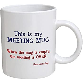Funny Mug - This is my meeting mug. Have a nice day - 11 OZ Coffee Mugs - Funny Inspirational and sarcasm - By A Mug To Keep TM