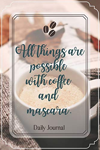 All things are possible with coffee and mascara.-Blank Lined Notebook-Funny Quote Journal-6