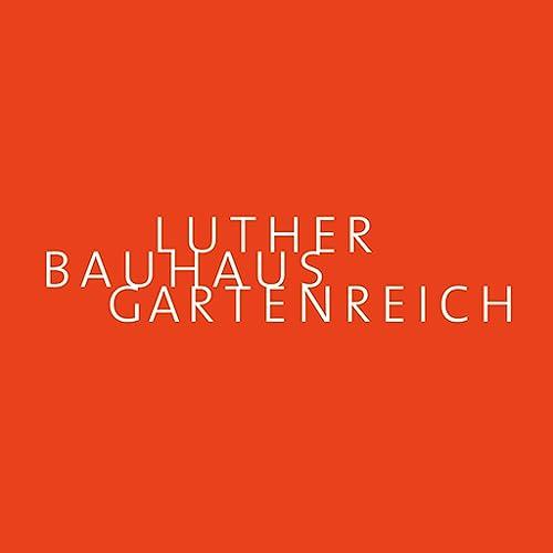 Luther Bauhaus Gartenreich (German Edition)