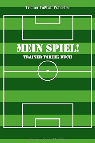 Mein Spiel!: Fußball Trainer-Taktik Buch | Für Taktik, Strategie & Training | 105 Spielfeld- und punktierte Seiten | Format ca. A5 |