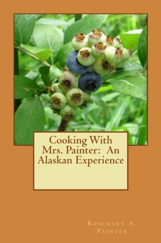 Cooking With Mrs. Painter: An Alaskan Experience