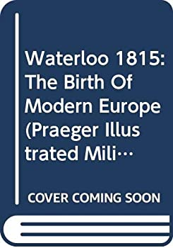 Waterloo 1815: The Birth of Modern Europe (Campaign) - Book #15 of the Osprey Campaign