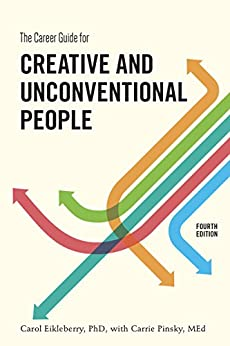[Carol Eikleberry, Carrie Pinsky]のThe Career Guide for Creative and Unconventional People, Fourth Edition (English Edition)