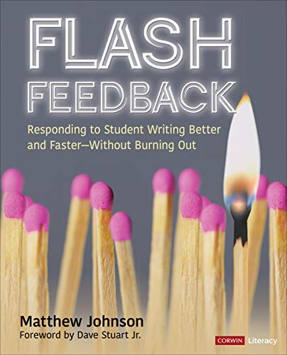 Flash Feedback: Responding to Student Writing Better and Faster—Without Burning Out (Corwin Literacy)
