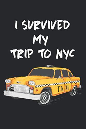 New York City Taxi I survived my trip to NYC Notizbuch: New York Souvenir Notizbuch für Städtetrip nach Manhatten oder USA / Amerika Fans - NY ...   Geschenk für Reisende, Touristen, Urlauber.