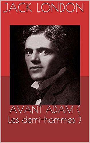 AVANT ADAM ( Les demi-hommes )