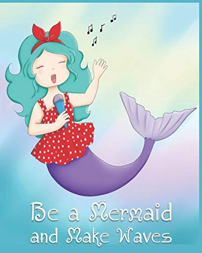 Be a Mermaid and Make Waves: Adorable Kawaii Pages for Sketching, Coloring, Imagining and Drawing Super Cute Things!
